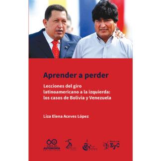 portada libro Aprender a perder. Lecciones del giro latinoamericano a la izquierda: los casos de Bolivia y Venezuela