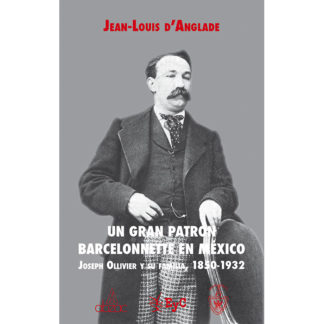 portada libro Un gran patron barcelonnette en México. Joseph Ollivier y su familia, 1850-1932